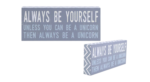 Always Be Yourself Unless You Can Be a Unicorn Sign