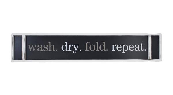 Wash. Dry. Fold. Repeat.